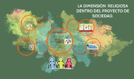 LA DIMENSIÓN  RELIGIOSA DENTRO DEL PROO DE SOCIEDAD.