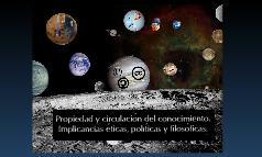 Copy of Propiedad y circulación del conocimiento en la web. Implicancias éticas, políticas y filosóficas