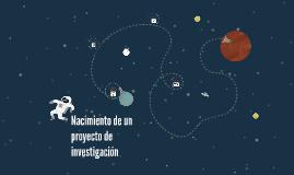 Nacimiento de un proyecto de investigación