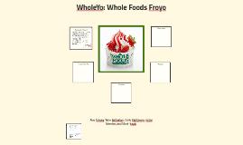 WholeYo-- Whole Foods Frozen Yogurt
