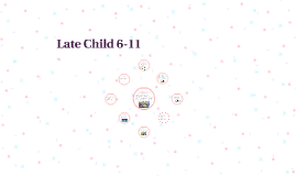 Late Child 6-11