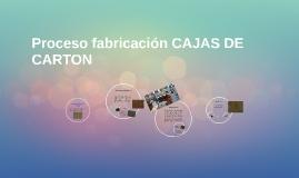 Copy of Proceso fabricación CAJAS DE CARTON