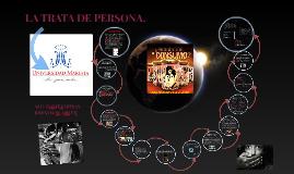 Copy of LA TRATA DE PERSONA.