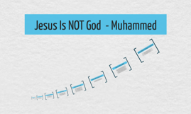 Jesus Is NOT God  - Muhammed