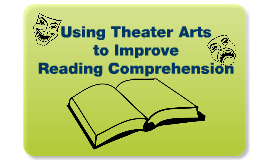 Using Theater Arts to Improve Reading Comprehension