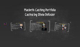 Macbeth Casting Portfolio
