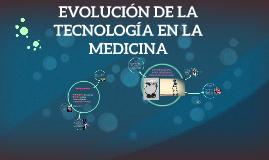 EVOLUCIÓN DE LA TECNOLOGÍA EN LA MEDICINA