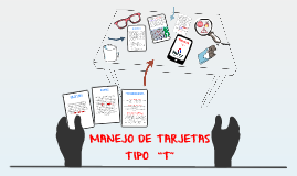 """MANEJO DE TARJETAS TIPO  """"T"""""""