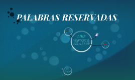 PALABRAS RESERVADAS