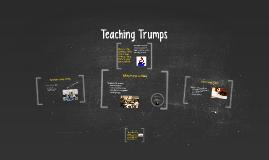 Teaching Trumps