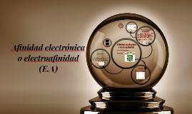 Afinidad electronica o electroafinidad (E.A)