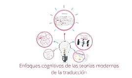 Enfoques cognitivos de las teorias modernas de la traduccion