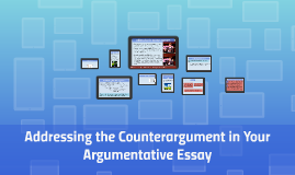 Addressing the Counterargument in Your Argumentative Essay