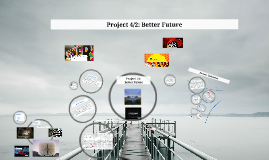 Copy of Project 4/2: Better Future