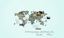 Anthropology and Real-Life Issues