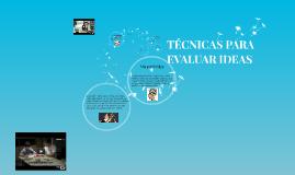 Copy of TÉCNICAS PARA EVALUAR IDEAS TÉCNICAS PARA EVALUAR IDEAS
