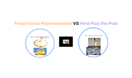 Proportional Representation VS First Past the Post