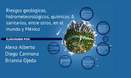 Copy of Riesgos geológicos, hidrometeorológicos, químicos, sanitarios en el mundo y México