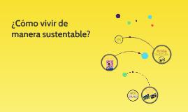 ¿Cómo vivir de manera sustentable?
