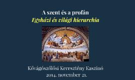 A szent és a profán - Egyházi és világi hierarchia