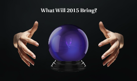 Copy of What Will 2015 Bring