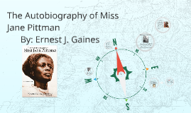 essays on the autobiography of miss jane pittman Read this english essay and over 88,000 other research documents analysis of miss jane pittman in ernest gaines novel, the autobiography of miss jane pittman, he.