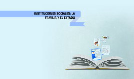 Copy of INSTITUCIONES SOCIALES: LA FAMILIA Y EL ESTADO