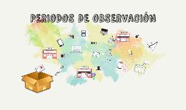 PERIODOS DE OBSERVACIÓN