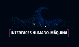 1. INTERFACES HUMANO- MÁQUINA