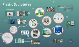 Plastic Sculptures
