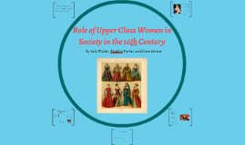 Role of Upepr Class Women in Society in the 16th Century