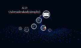 A.L.D. (Adrenoleukodystrophy)