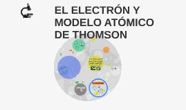 EL ELECTRON Y MODELO ATÓMICO DE THOMSON