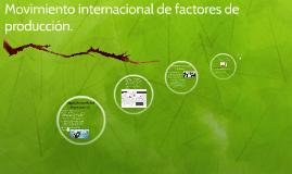 Movimiento internacional de factores de producción.