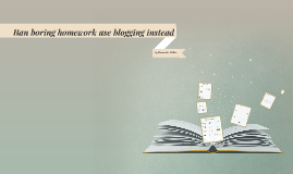 Ban Boring Homework use Blogging Instead