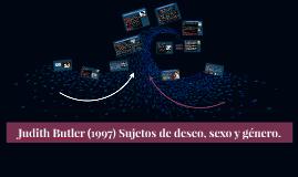 Judith Butler (1997) Sujetos de deseo, sexo y género.
