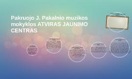 Pakruojo J. Pakalnio muzikos mokyklos ATVIRAS JAUNIMO CENTRA