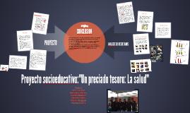 """Copy of Proyecto socioeducativo:""""Un preciado tesoro: La salud"""""""