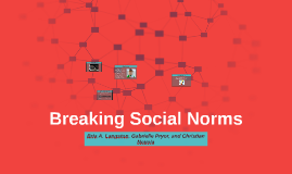 breaking of a social norm We will write a custom essay sample on breaking social norms specifically for you  breaking this social norm in this case caused a negative informal sanction,.