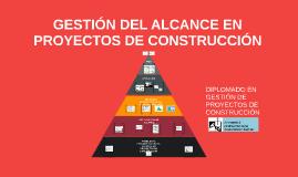 Copy of GESTIÓN DEL ALCANCE EN PROYECTOS DE CONSTRUCCIÓN