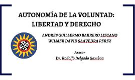 Copy of AUTONOMÍA DE LA VOLUNTAD: LIBERTAD Y DERECHO