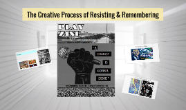 The Creative Process of Resisting & Remembering