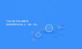 USO DE PALABRAS HOMÓFONAS: A - AH - HA