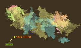 A SAD CHILD