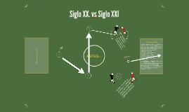 Copy of Siglo XX. vs Siglo XXI