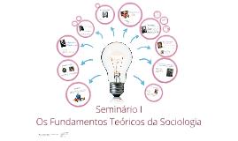 Seminário I Os Fundamentos Teóricos da Sociologia