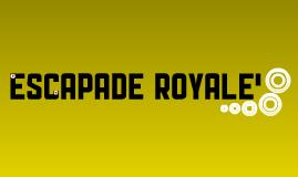 Escapade Royale'