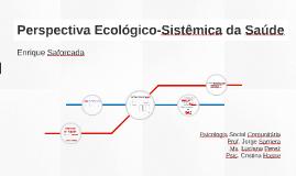 Perspectiva Ecológico-Sistemica da Saúde