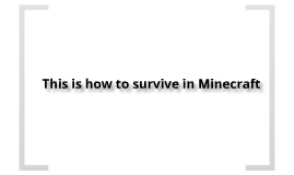 How to survive in Minecraft.