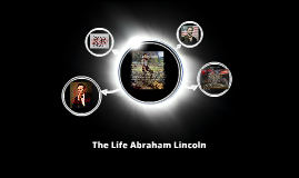 The Life Abraham Lincoln